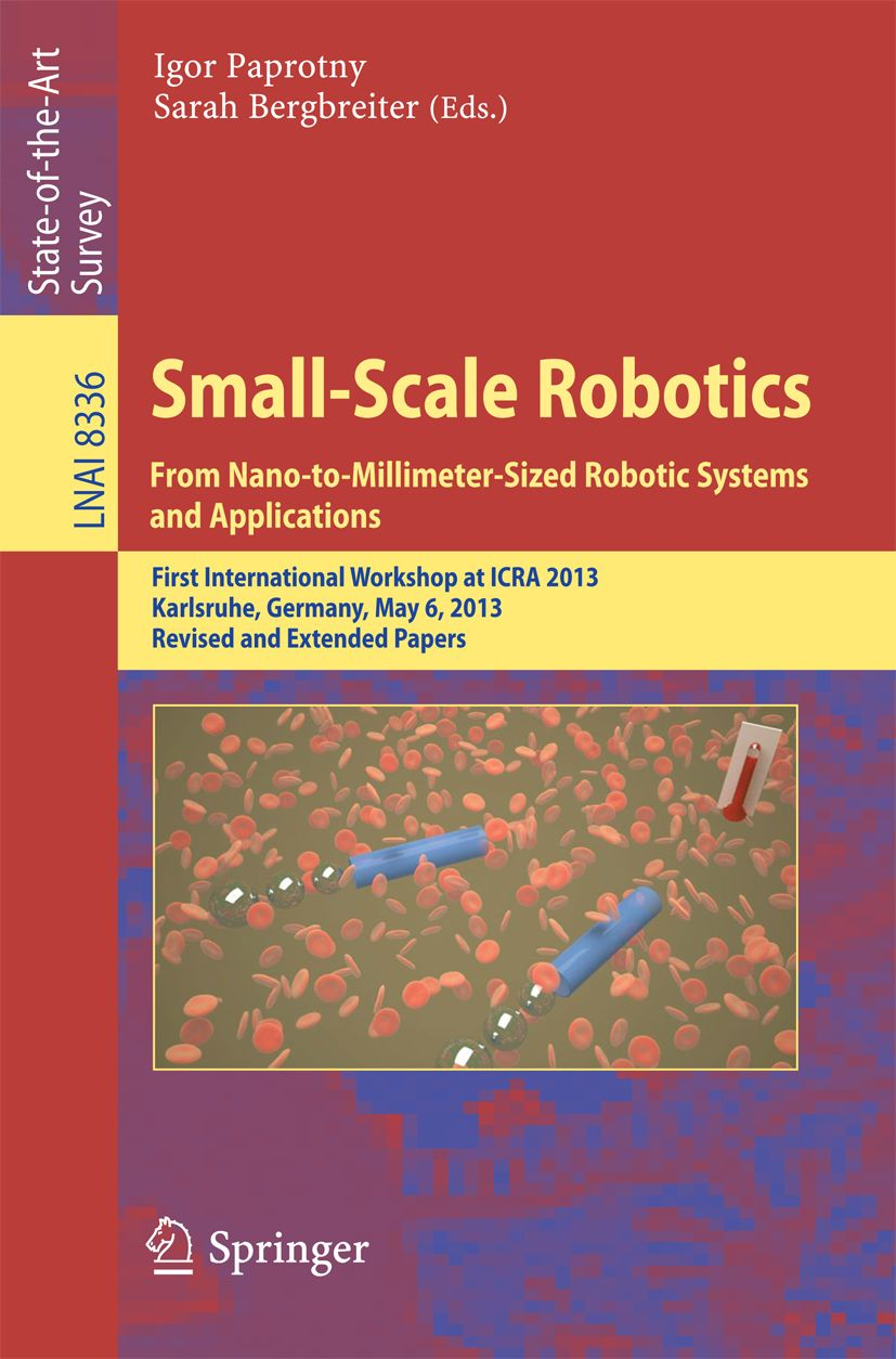 Small-Scale Robotics. From Nano-to-Millimeter-Sized Robotic Systems and Applications. Lecture Notes in Computer Science.